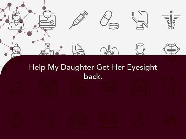 Help My Daughter Get Her Eyesight back.