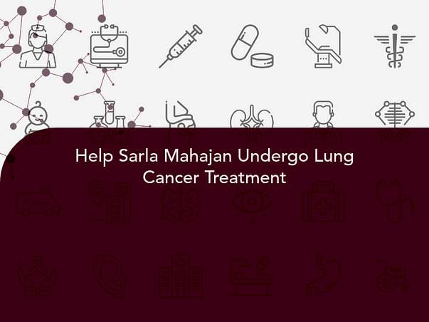 Help Sarla Mahajan Undergo Lung Cancer Treatment
