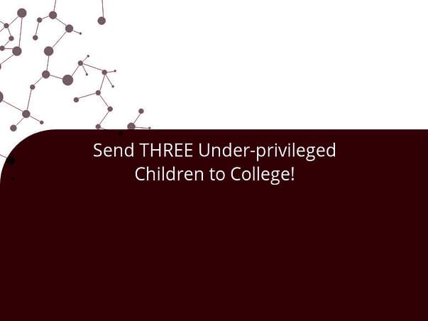 Send THREE Under-privileged Children to College!