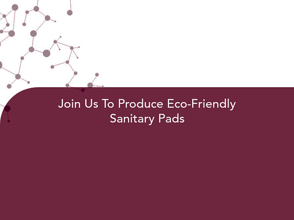 Join Us To Produce Eco-Friendly Sanitary Pads