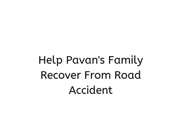 Help Pavan's Family Recover From Road Accident