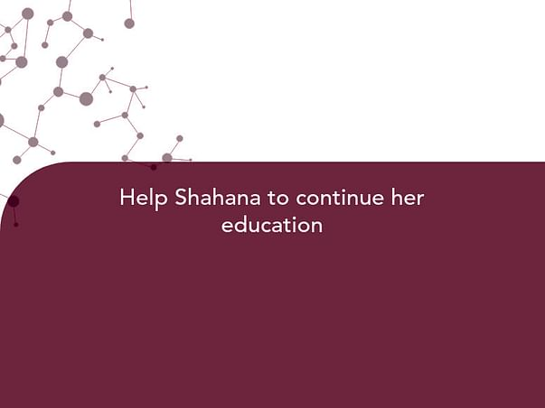 Help Shahana to continue her education