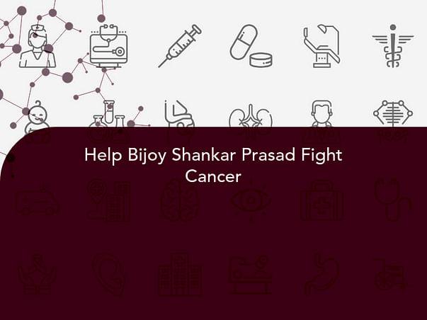 Help Bijoy Shankar Prasad Fight Cancer