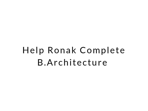 Help Ronak Complete B.Architecture