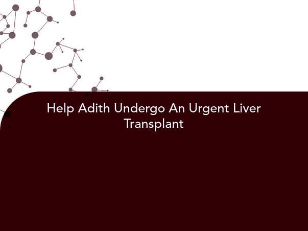Help Adith Undergo An Urgent Liver Transplant