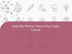 Help My Mother Anjum khan Fight Cancer.