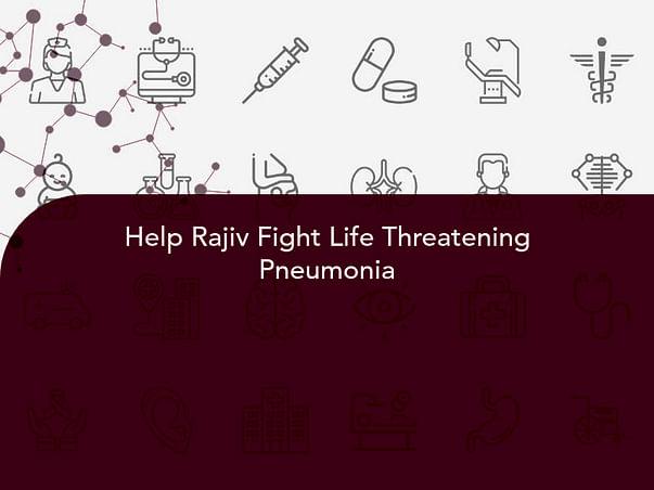 Help Rajiv Fight Life Threatening Pneumonia