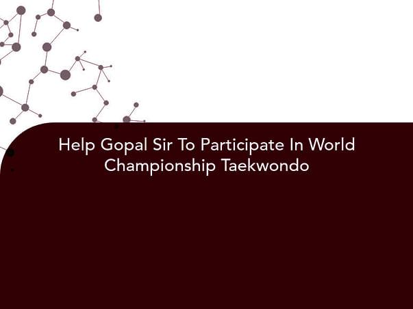 Help Gopal Sir To Participate In World Championship Taekwondo