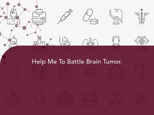 Help Me To Battle Brain Tumor.