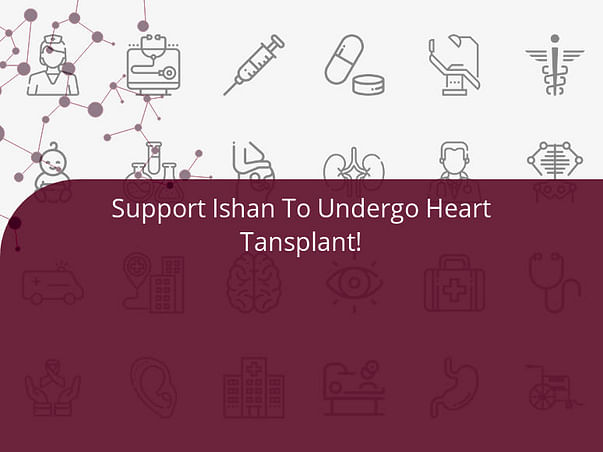 Support Ishan To Undergo Heart Tansplant!