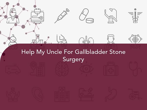 Help My Uncle For Gallbladder Stone Surgery