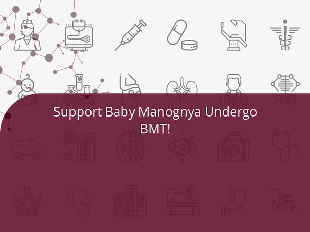 Support Baby Manognya Undergo BMT!
