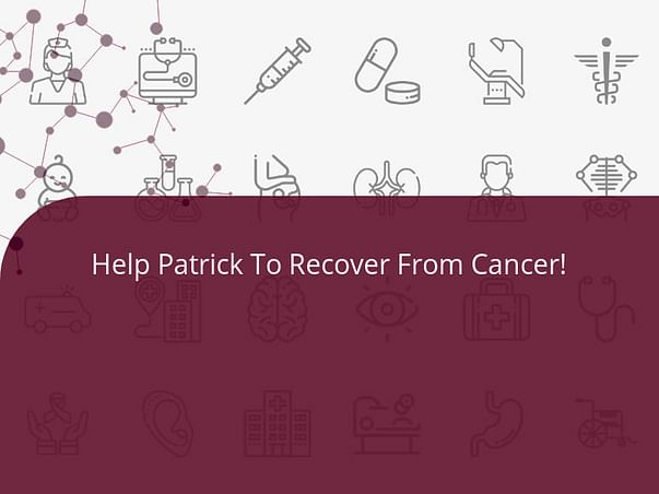 Help Patrick To Recover From Cancer!