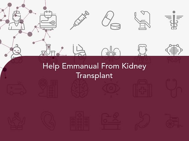 Help Emmanual From Kidney Transplant