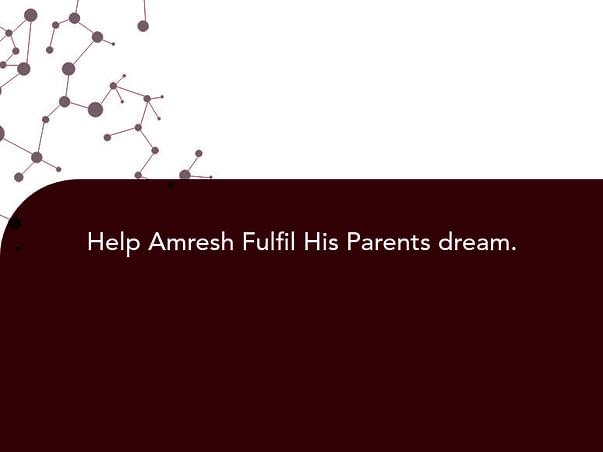 Help Amresh Fulfil His Parents dream.