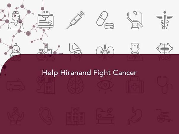 Help Hiranand Fight Cancer