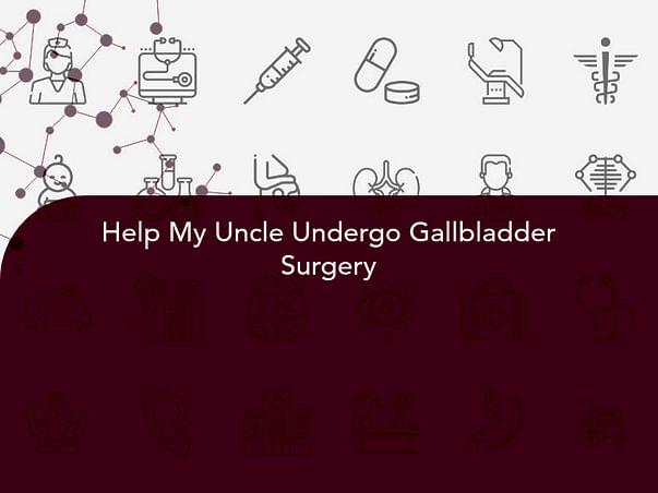 Help My Uncle Undergo Gallbladder Surgery