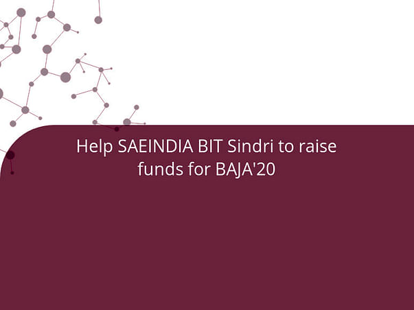 We need funds for our upcoming project for SAEINDIA BIT Sindri
