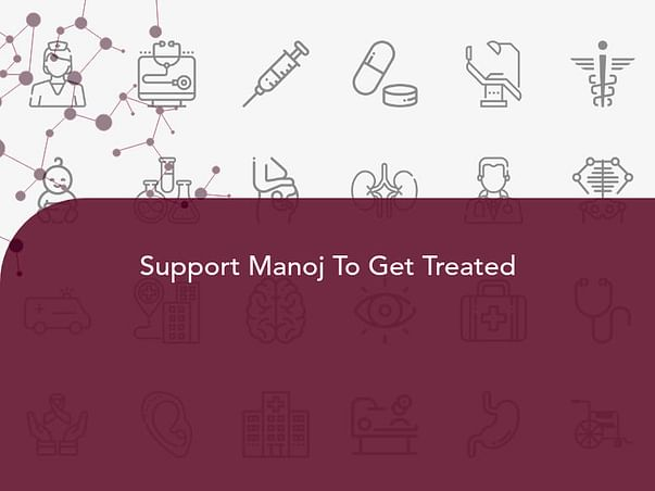 Support Manoj To Get Treated