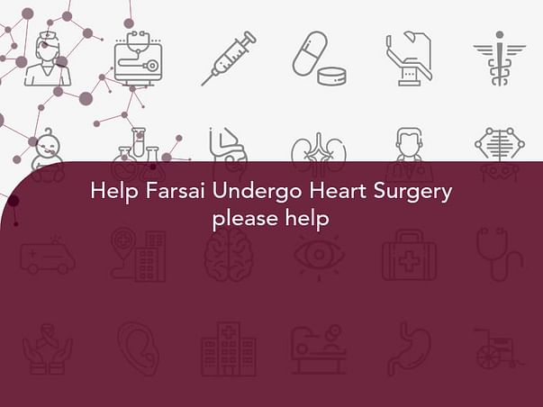 Help Farsai Undergo Heart Surgery please help