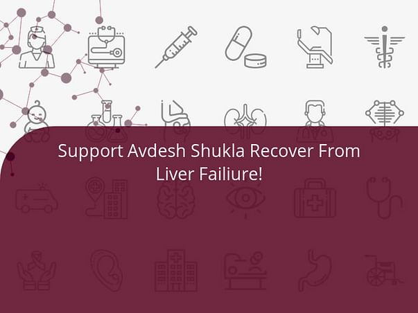 Support Avdesh Shukla Recover From Liver Failiure!