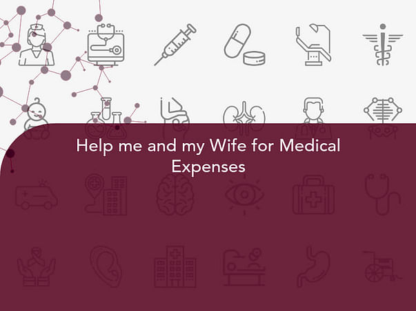 Help me and my Wife for Medical Expenses
