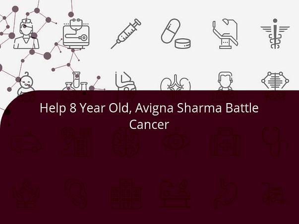 Help 8 Year Old, Avigna Sharma Battle Cancer