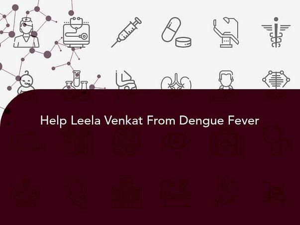 Help Leela Venkat From Dengue Fever