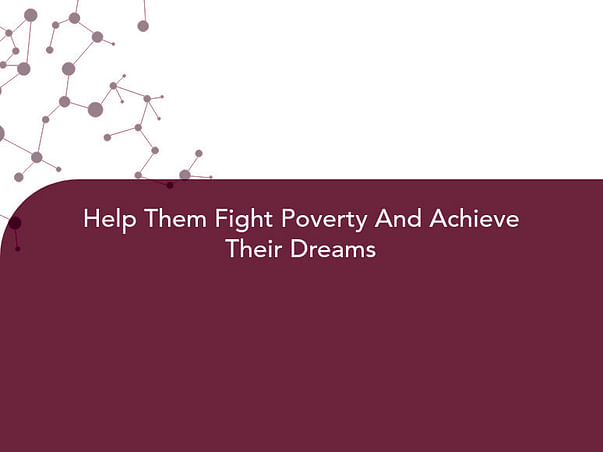 Help Them Fight Poverty And Achieve Their Dreams