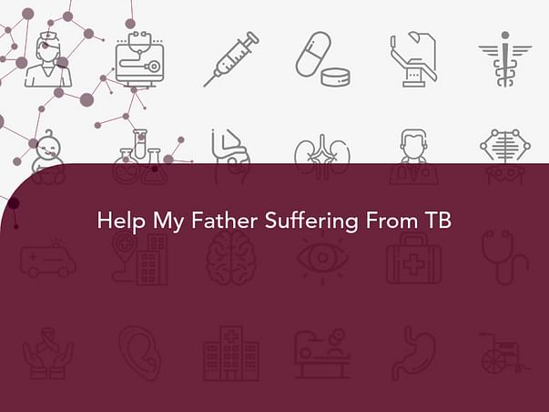 Help My Father Suffering From TB