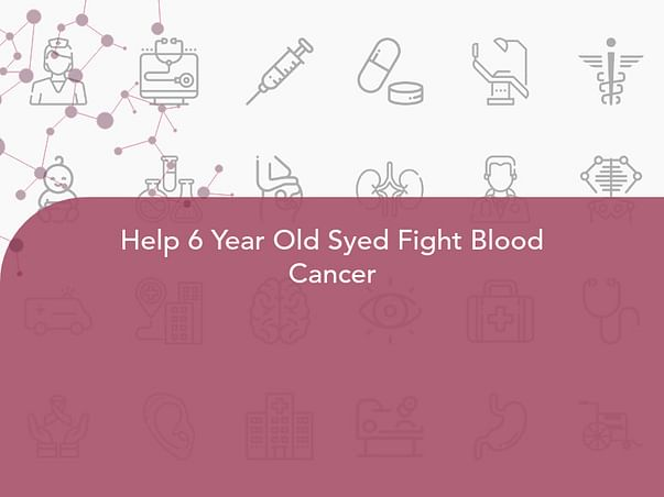 Help 6 Year Old Syed Fight Blood Cancer
