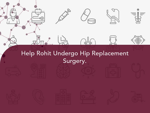 Help Rohit Undergo Hip Replacement Surgery.