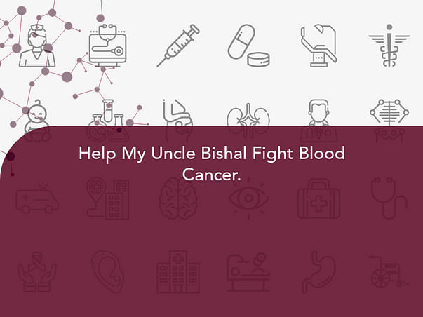 Help My Uncle Bishal Fight Blood Cancer.