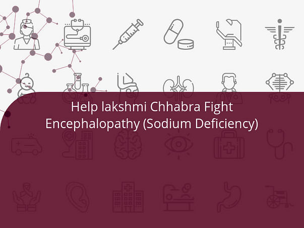 Help lakshmi Chhabra Fight Encephalopathy (Sodium Deficiency)