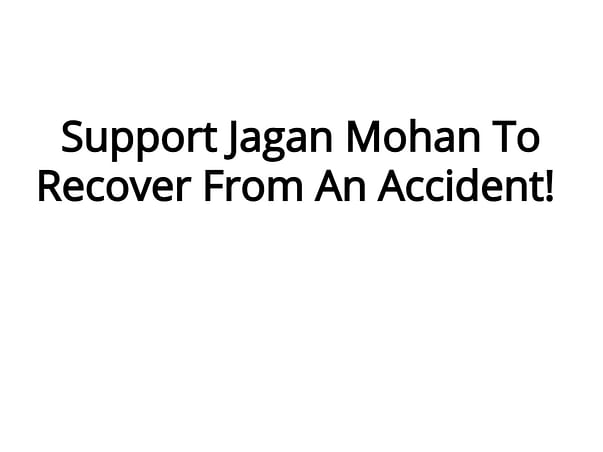 Support Jagan Mohan To Recover From An Accident!