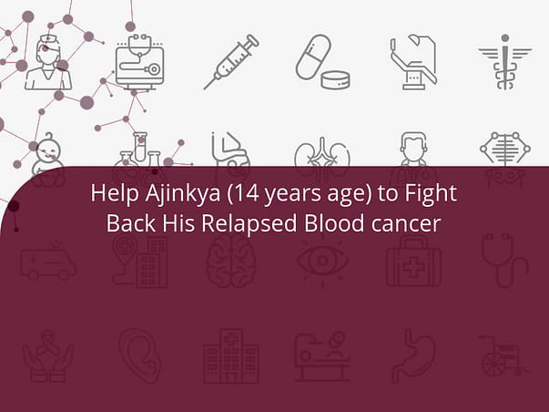 Help Ajinkya (14 years age) to Fight Back His Relapsed Blood cancer