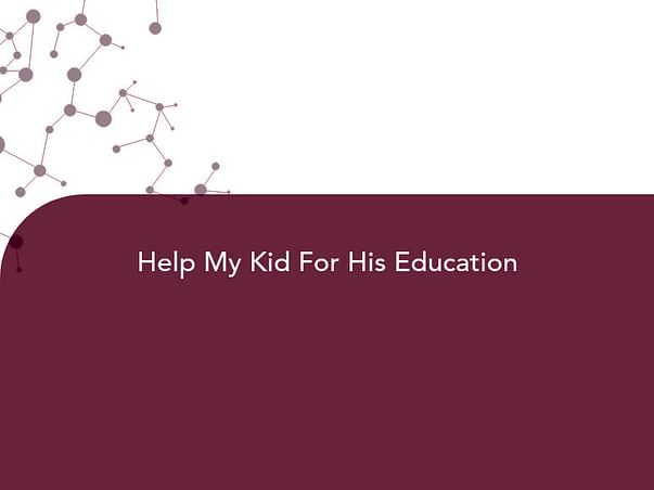 Help My Kid For His Education