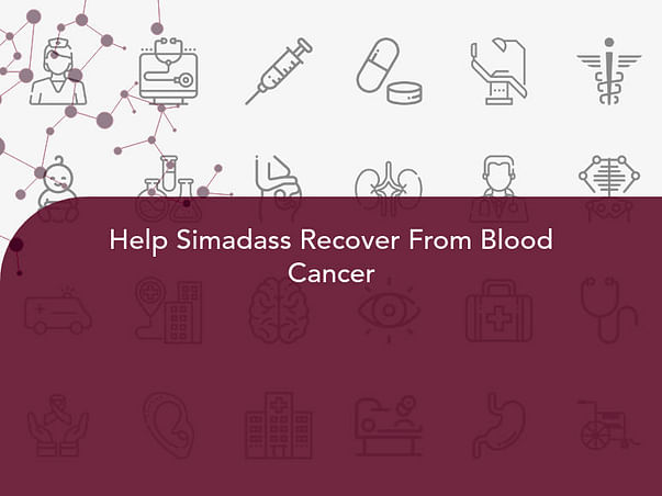 Help Simadass Recover From Blood Cancer