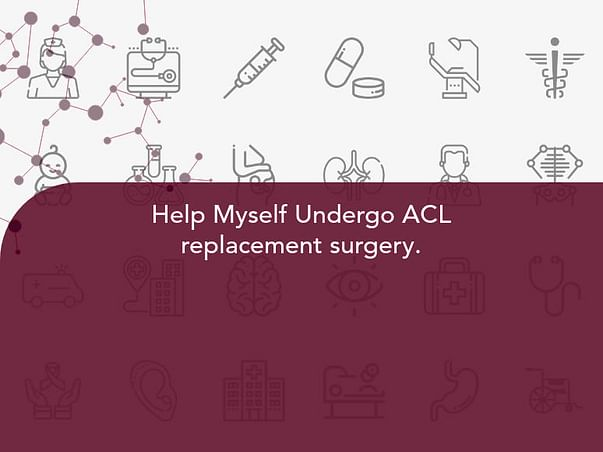 Help Myself Undergo ACL replacement surgery.