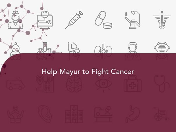 Help Mayur to Fight Cancer
