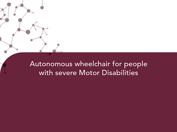 Autonomous Wheelchair For People With Severe Motor Disabilities