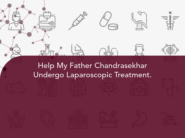 Help My Father Chandrasekhar Undergo Laparoscopic Treatment.