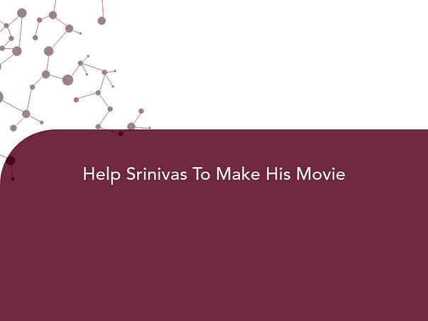 Help Srinivas To Make His Movie