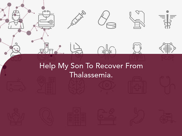 Help My Son To Recover From Thalassemia.