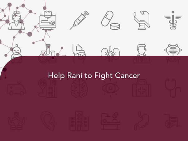 Help Rani to Fight Cancer