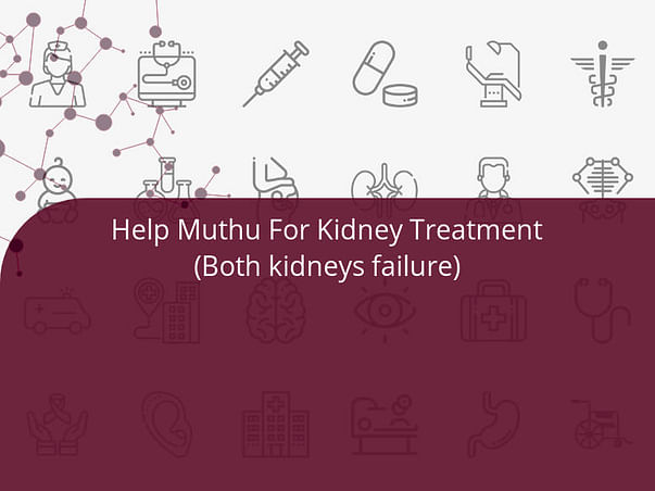 Help Muthu For Kidney Treatment (Both kidneys failure)