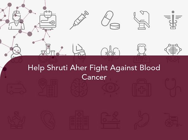 Help Shruti Aher Fight Against Blood Cancer
