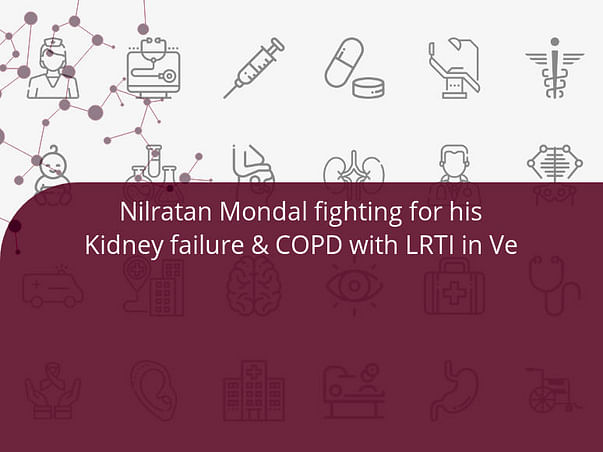 Nilratan Mondal fighting for his Kidney failure & COPD with LRTI in Ve