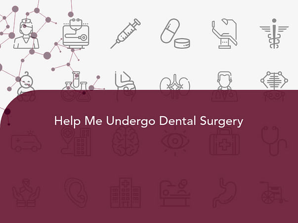 Help Me Undergo Dental Surgery