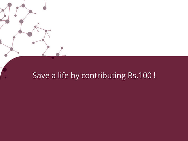 Save a life by contributing Rs.100 !